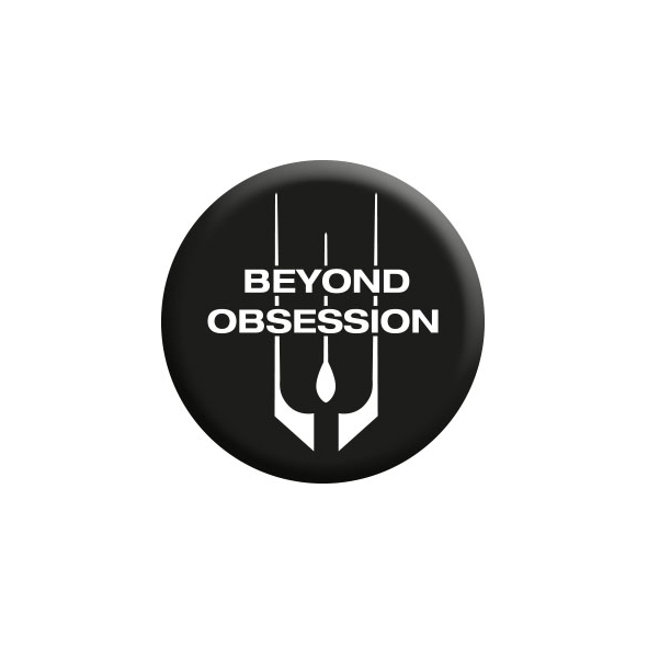 Beyond Obsession Button (MERCH30018)