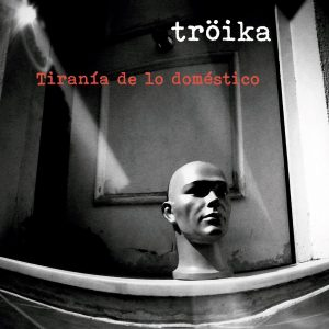 Tröika | Tiranía de lo doméstico (NORD40002)