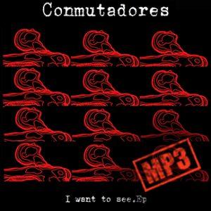 Conmutadores | I want to see EP