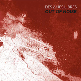 Des Âmes Libres | Out of Noise (NORD20005)