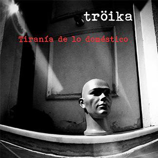 Tröika | Tiranía de lo doméstico (NORD40001)